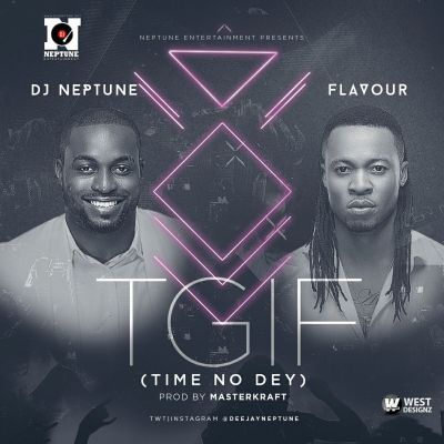 DJ Neptune - TGIF (Time No Dey) ft Flavour