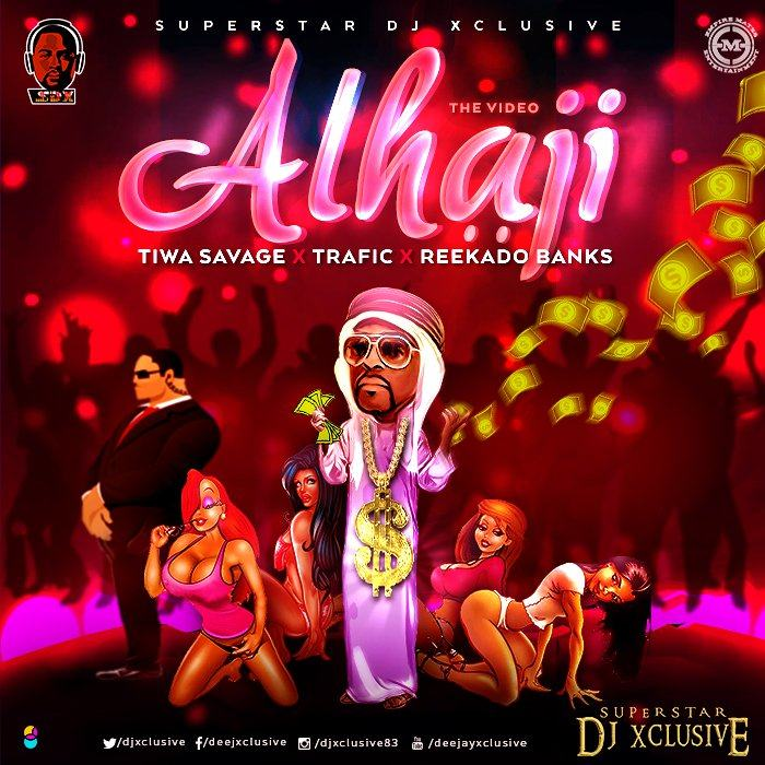 DJ Xclusive - Alhaji ft Tiwa Savage, Reekado Banks, Trafic [ViDeo]