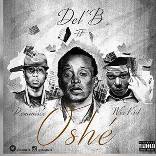 Del'B - Oshe ft Wizkid & Reminisce [AuDio]