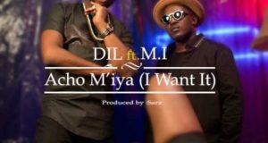 DiL - Acho M'iya (I Want It) ft M.I Abaga [ViDeo]