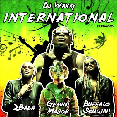 Dj Waxxy - International ft 2baba, Buffalo Souljah & Gemini Major [AuDio]
