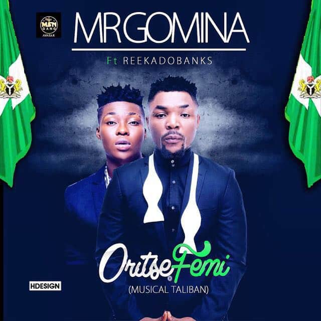 Oritse Femi - Mr Gomina ft Reekado Banks [AuDio]