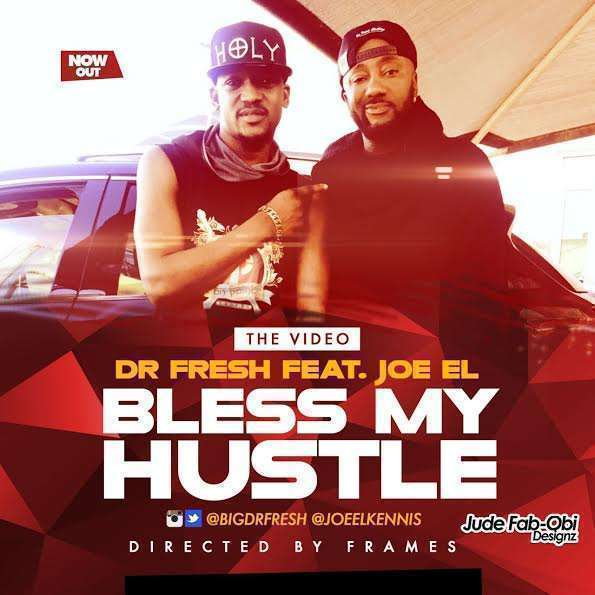 Dr Fresh - Bless My Hustle ft Joe EL [ViDeo]