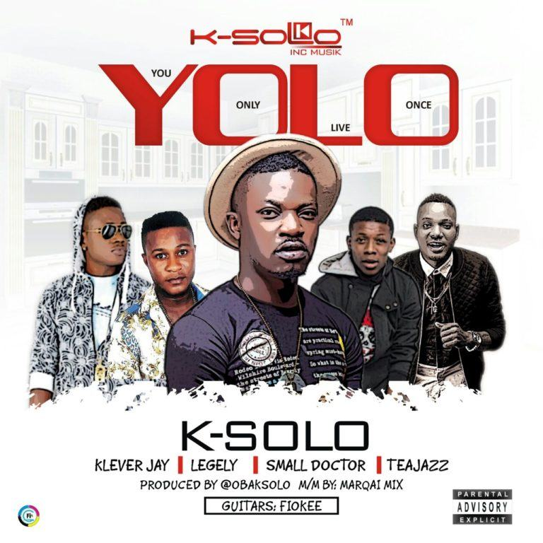 K-Solo - Yolo ft Klever Jay, Legely, Tea Jazz & Small Doctor [AuDio]