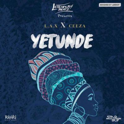 Legendury Beatz - Yetunde ft L.A.X & Ceeza [AuDio]