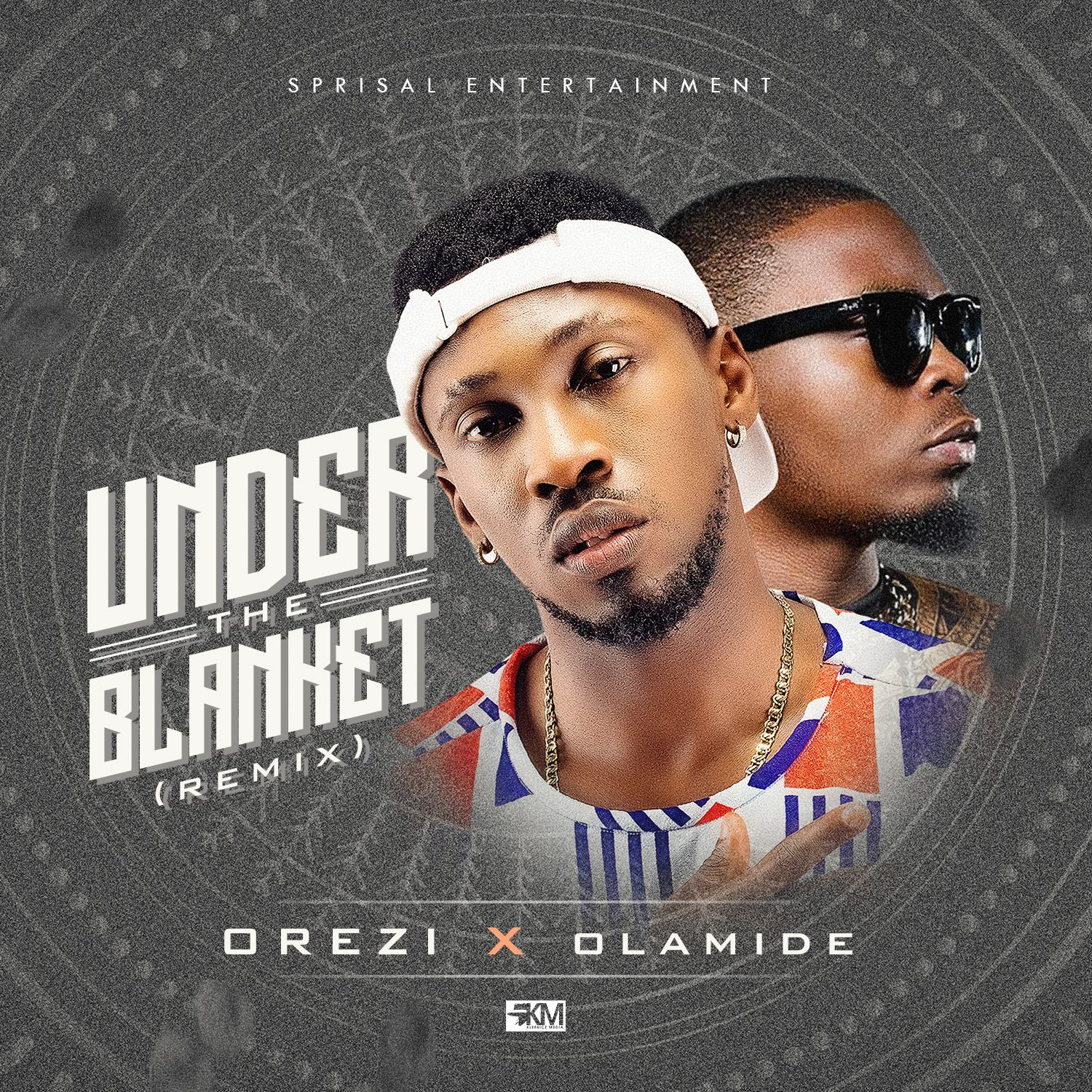 Orezi - Under the blanket ft Olamide