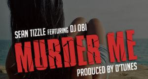 Sean Tizzle - Murder Me ft DJ Obi [AuDio]