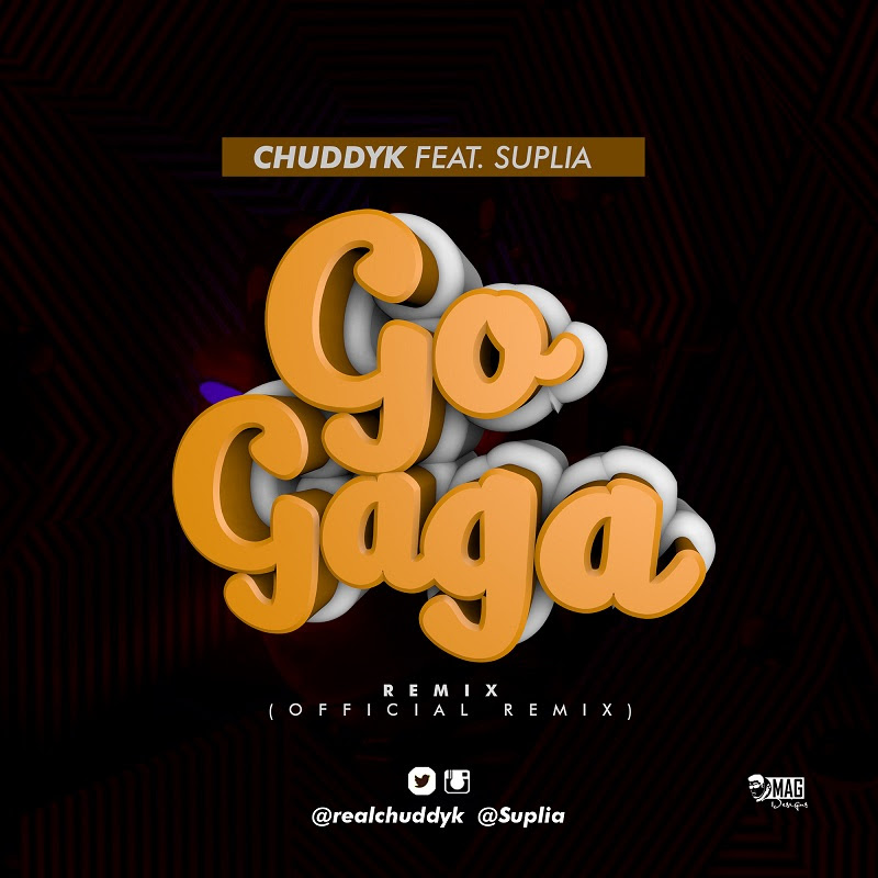 Chuddy K - Go Gaga Remix ft Suplia