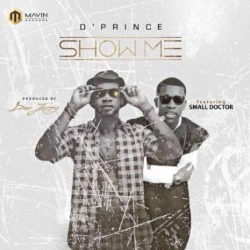 D'Prince - Show Me ft Small Doctor [AuDio]