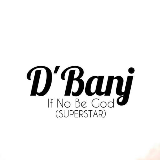 D'Banj - If No Be God (Superstar) [AuDio]