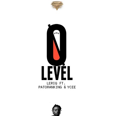 Leriq - Zero Level ft Patoranking & YCee [AuDio]