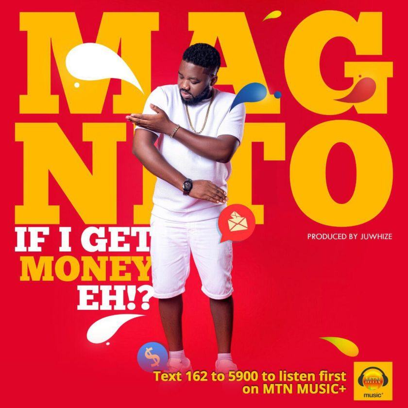 Magnito - If I Get Money Eh!? [AuDio]