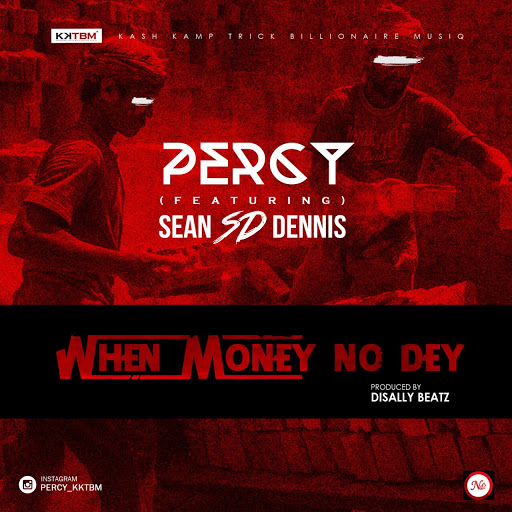 Percy - When Money No Dey ft S.D [AuDio]