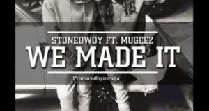 StoneBwoy - We Made It ft Mugeez [AuDio]