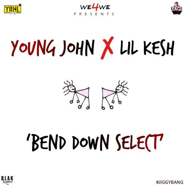 Young John & Lil Kesh - Bend Down Select [AuDio]