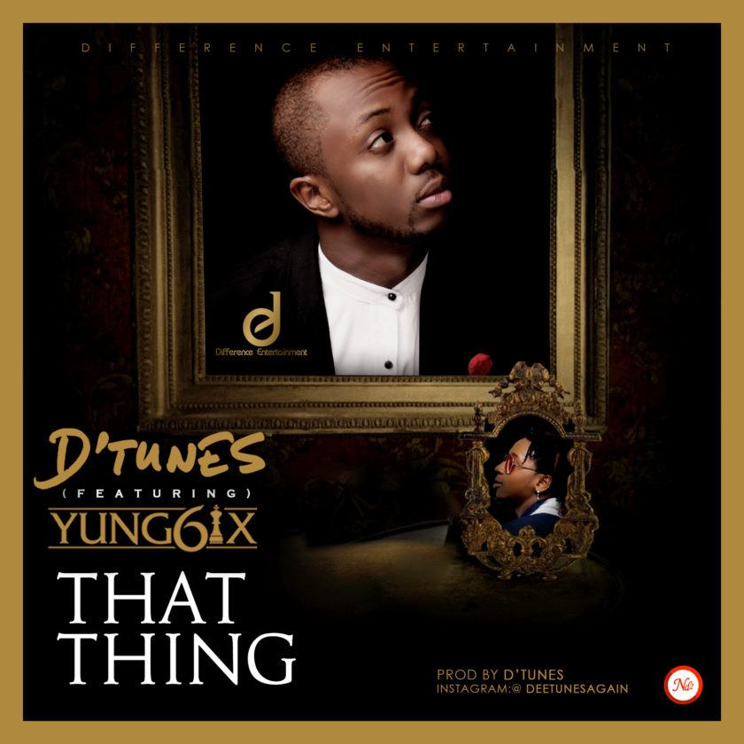 D'Tunes - That Thing ft Yung6ix [AuDio]