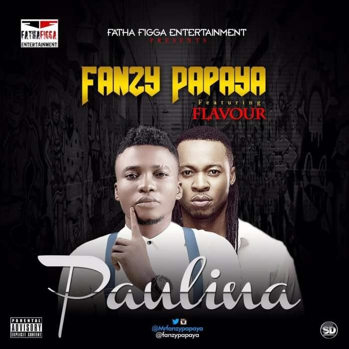 Fanzy Papaya - Paulina ft Flavour