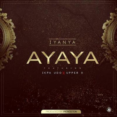 Iyanya - Ayaya ft Ikpa Udo & Upper X [AuDio]