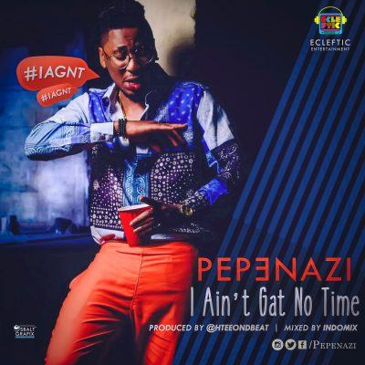 Pepenazi - I Ain't Gat No Time [AuDio]
