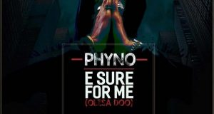 Phyno - E Sure For Me
