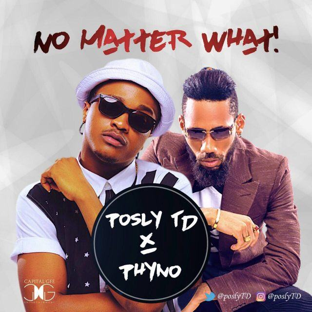 Posly TD - No Matter What ft Phyno [AuDio]