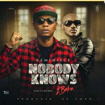 Reminisce - Nobody Knows ft 2Baba