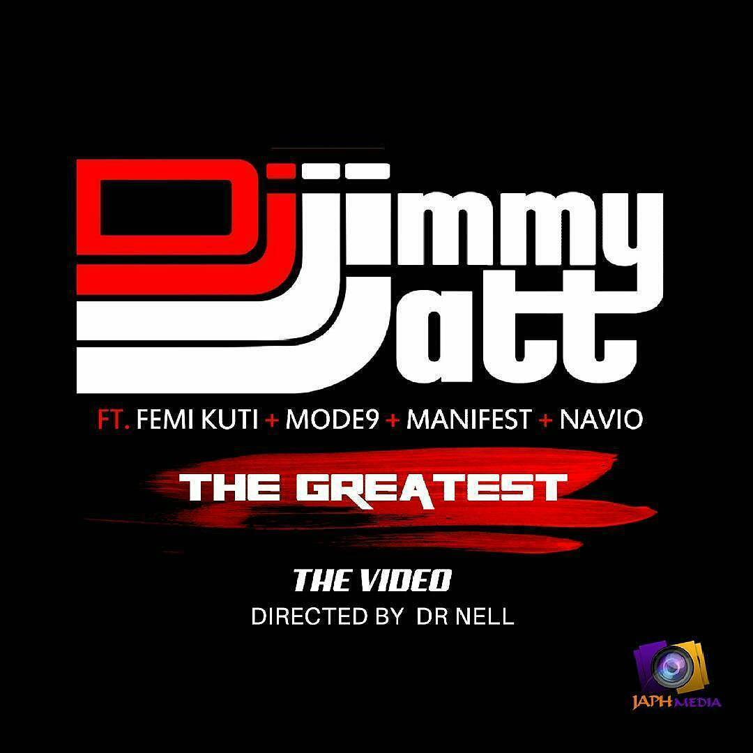 Dj Jimmy Jatt - The Greatest ft M.Anifest, Navio, Modenine & Femi Kuti [ViDeo]