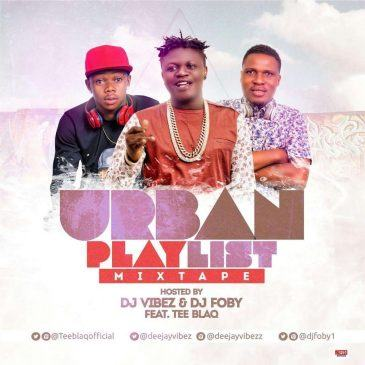 Dj Vibez & Dj Foby – Urban Playlist ft Tee Blaq [MixTape]