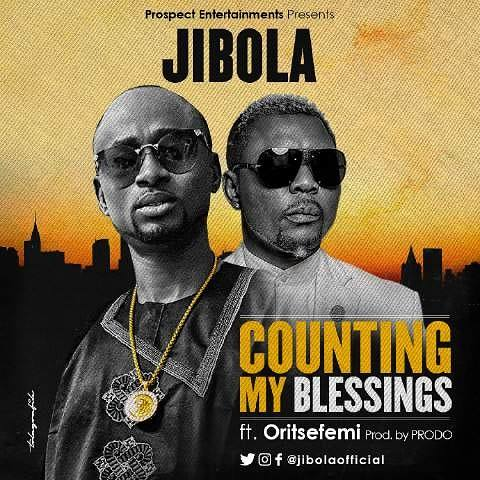 Jibola - Counting My Blessings ft Oritse Femi