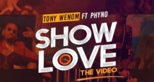 Tony Wenom - Show Love ft Phyno [ViDeo]