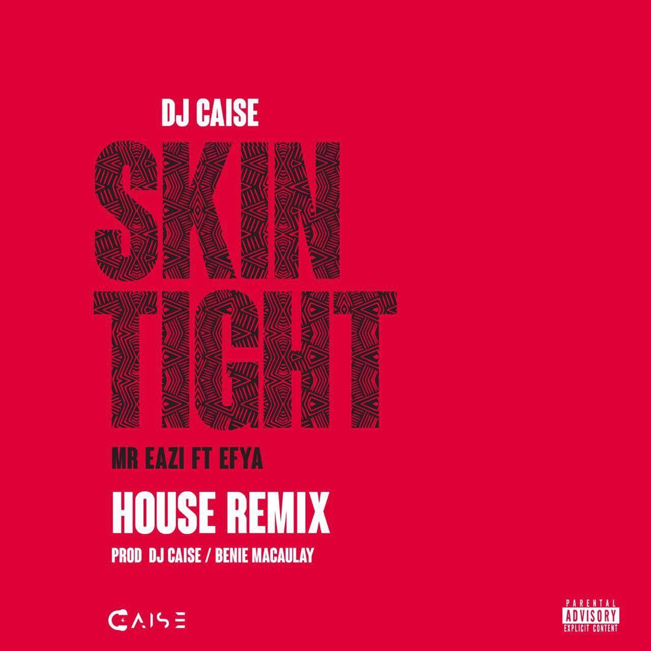 DJ Caise ft Efya - Skin Tight (House Mix) [AuDio]