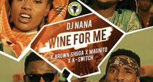 Dj Nana - Wine For Me ft Kayswitch, Magnito & Brown Shuga [ViDeo]