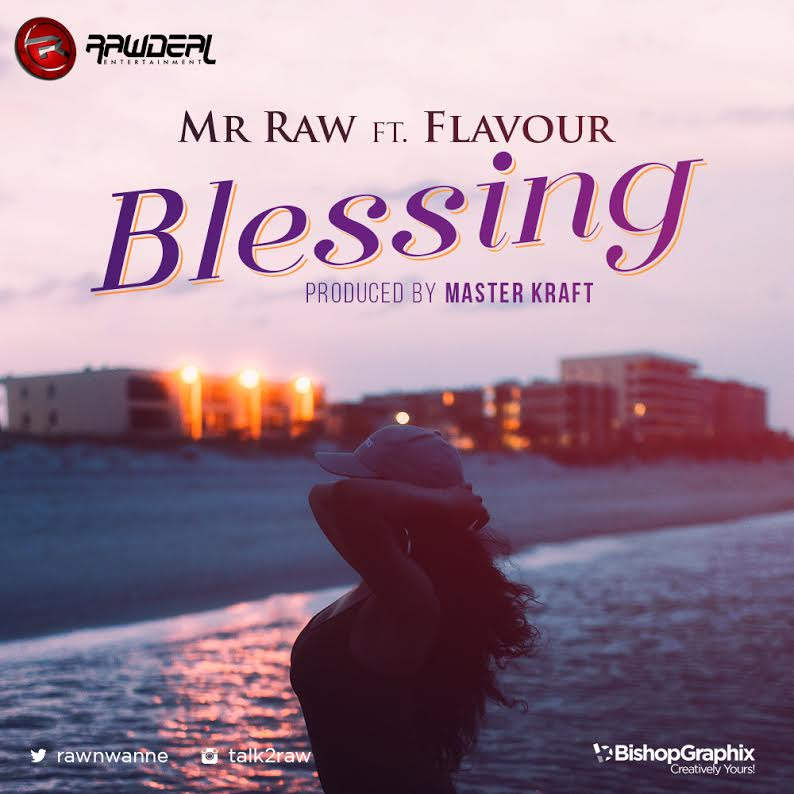 Mr Raw - Blessing ft Flavour [AuDio]