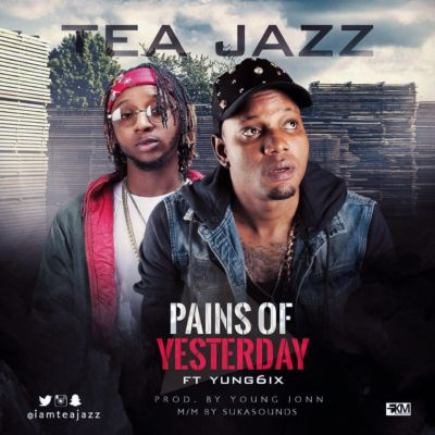 Tea Jazz - Pains Of Yesterday ft Yung6ix