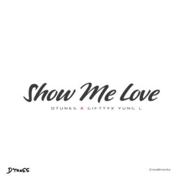 D'Tunes - Show Me Love ft Giftty & Yung L [AuDio]