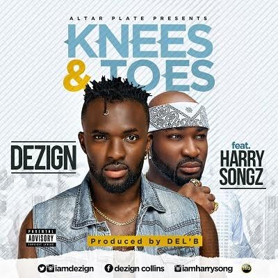 Dezign - Knees and Toes ft Harrysong [AuDio]