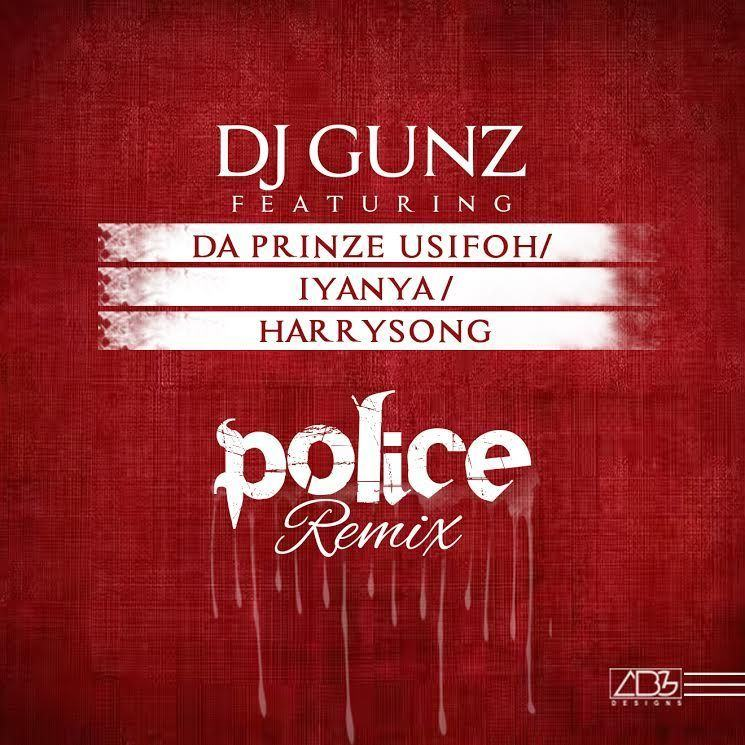 Dj Gunz - Police Remix ft HarrySong, Iyanya, Da Prinze Usifoh [AuDio]