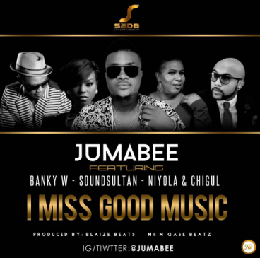 Jumabee - I Miss Good Music ft Banky W, Sound Sultan, Niyola & Chigurl [ViDeo]
