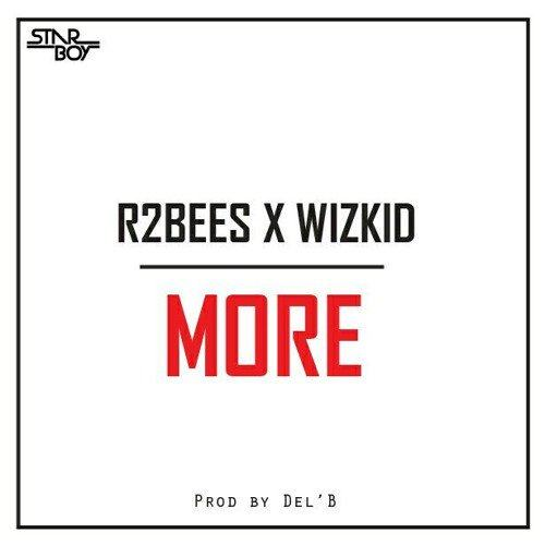 R2bees - More ft Wizkid [AuDio]