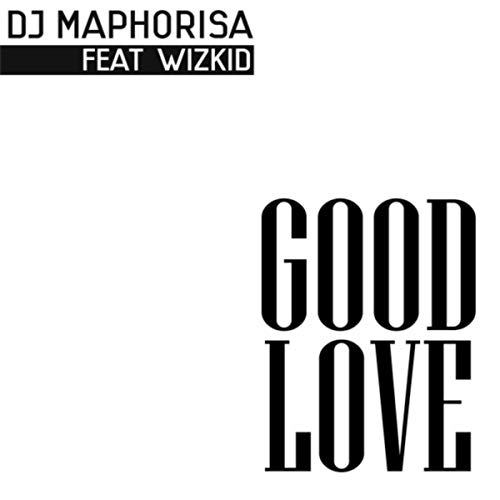 DJ Maphorisa & Wizkid - Good Love