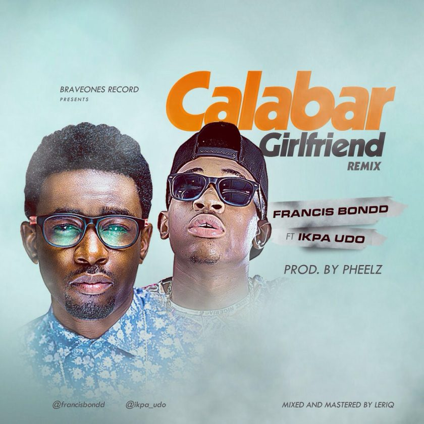 Francis Bond - Calabar Girlfriend (Remix) ft Ikpa Udo