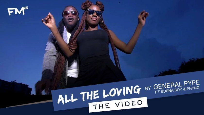 General Pype - All the Loving ft Burna Boy & Phyno [ViDeo]