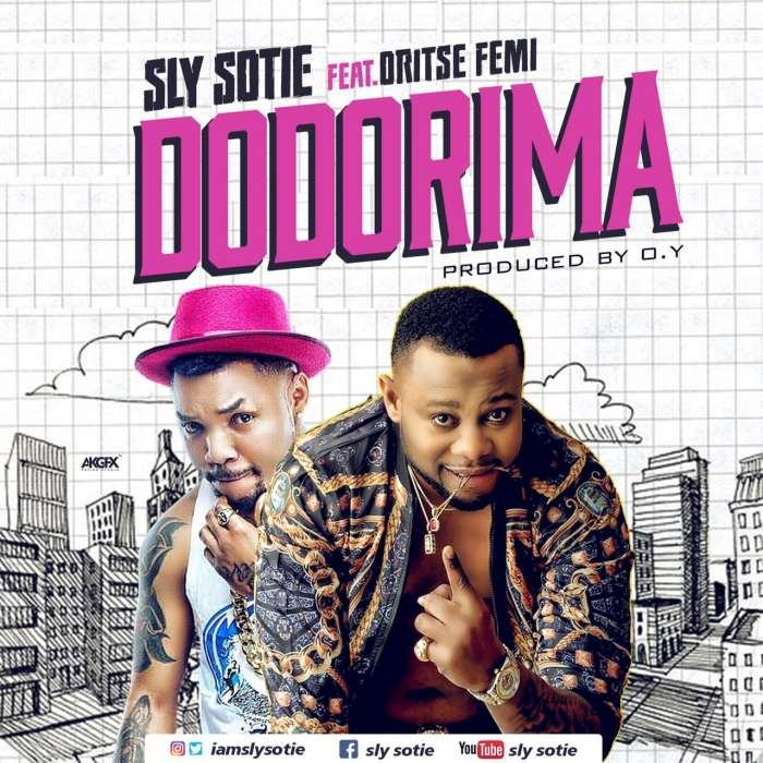 Sly Sotie - Dodorima ft Oritse Femi [AuDio]