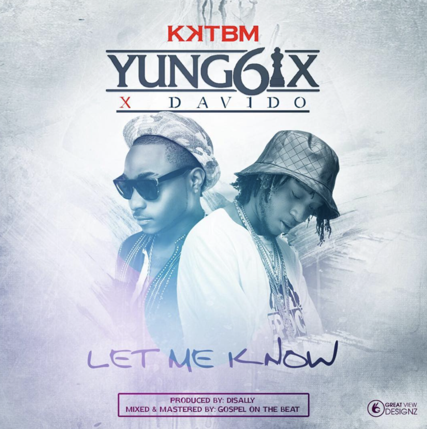 Yung6ix - Let Me Know ft Davido [AuDio]