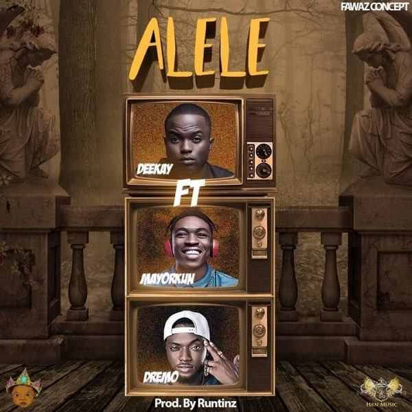 Deekay - Alele ft Mayorkun & Dremo [AuDio]