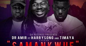 Dr Amir - Samankwue ft Harrysong & Timaya [AuDio]