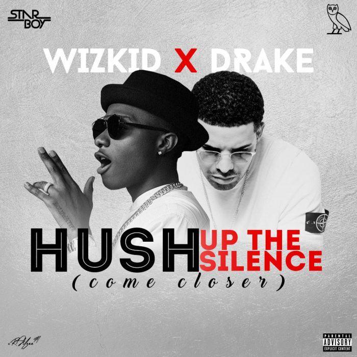 Wizkid - Hush Up tHe Silence ft Drake [AuDio]