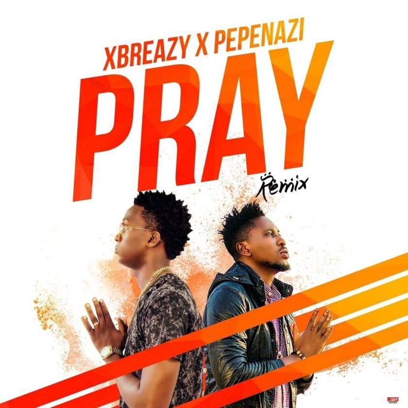 Xbreazy - Pray Remix ft Pepenazi [AuDio]