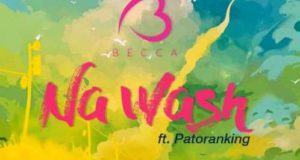 Becca - Na Wash ft Patoranking [ViDeo]