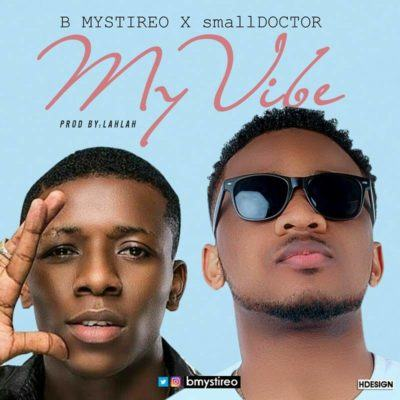 Bmystireo - My Vibe ft Small Doctor